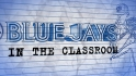 Blue Jays in the Classroom